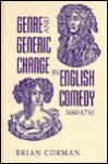 Genre and Generic Change in English Comedy 1660-1710 - Brian Corman