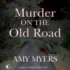 Murder on the Old Road: A Marsh and Daughter Mystery, Book 7 - Amy Myers, Gordon Griffin