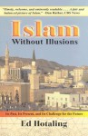 Islam Without Illusions: Its Past, Its Present, and Its Challenge for the Future - Ed Hotaling