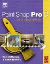 Paint Shop Pro 9 for Photographers - Ken McMahon, Robin Nichols