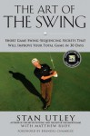 The Art of the Swing: Short Game Swing Sequencing Secrets That Will Improve Your Total Game in 30 Days - Stan Utley, Matthew Rudy