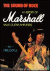 The Sound of Rock: A History of Marshall Valve Guitar Amplifiers - Mike Doyle