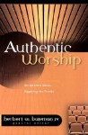 Authentic Worship: Hearing Scripture's Voice, Applying Its Truths - Herbert W. Bateman IV