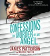 Confessions: The Murder of an Angel - James Patterson, Maxine Paetro, Lauren Fortgang