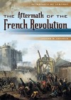 The Aftermath of the French Revolution - James R. Arnold