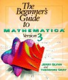 The Beginner's Guide to Mathematica Version 3 - Theodore Gray, Theodore W. Gray