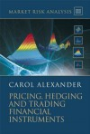 Market Risk Analysis, Pricing, Hedging and Trading Financial Instruments - Carol Alexander, Carol Alexander