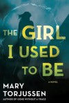 The Girl I Used to Be - Mary Torjussen