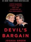 Devil's Bargain: Steve Bannon, Donald Trump, and the Storming of the Presidency - Joshua Green