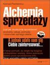 Alchemia sprzedaży, czyli jak skutecznie sprzedawać produkty, usługi, pomysły i wizerunek samego siebie - Konrad Pankiewicz