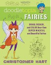 Doodletopia Fairies: Draw, Design, and Color Your Own Super-Magical and Beautiful Fairies - Christopher Hart