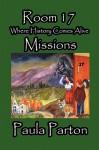 Room 17 - Where History Comes Alive - Missions - Paula Parton