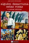 Alguém Desarruma Estas Rosas e Outras Estórias - José Carlos Fernandes