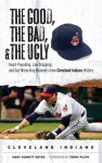 The Good, The Bad, and the Ugly Cleveland Indians (The Good, the Bad, & the Ugly) - Mary Schmitt Boyer, Terry Pluto