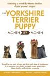 Your Yorkshire Terrier Puppy Month By Month - Debra Eldredge, Liz Palika