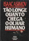Tão Longe Quanto Chega o Olhar Humano - Isaac Asimov