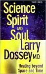 Science, Spirit and Soul - Larry Dossey