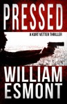Pressed: A Kurt Vetter International Spy Thriller (The Reluctant Hero) (Volume 2) - William Esmont