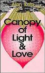 A Canopy Of Light And Love - Alan Kolp