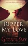 Ripper, My Love (Ripper Romance Suspense) (Volume 1) - Glynis Smy