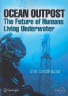 Ocean Outpost: The Future Of Humans Living Underwater - Erik Seedhouse