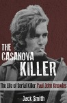 The Casanova Killer: The Life of Serial Killer Paul John Knowles - Jack Smith, Marjorie Kramer