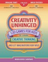 Creativity Unhinged: 120 Games for Kids to Spark Creative Thinking and Let Imaginations Run Wild - Marjorie Sarnat