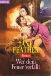 Wer dem Feuer verfällt. - Jane Feather
