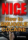 NICE Mr Nasty: How to smuggle cocaine - Joseph King