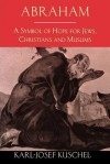 Abraham: A Symbol of Hope for Jews, Christians and Muslims - Karl-Josef Kuschel