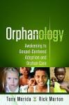 Orphanology: Awakening to Gospel-Centered Adoption and Orphan Care - Tony Merida, Rick Morton, David Platt