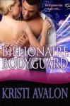 Billionaire Bodyguard - Kristi Avalon
