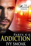 Addiction Parts 1-3 (The Hunted Series Parts 4-6) - Ivy Smoak