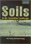 Soils in the Australian Landscape - Ann Young, Robert Young