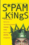 Spam Kings: The Real Story behind the High-Rolling Hucksters Pushing Porn, Pills, and %*@)# Enlargements - Brian S. McWilliams, Allen Noren
