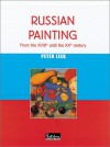 Russian Painting: From the Xviiith to the Xxth Century - Peter Leek
