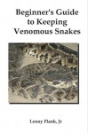 Beginners Guide to Keeping Venomous Snakes - Lenny Flank