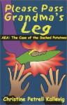 Please Pass Grandma's Leg - AKA: The Case of the Sacked Potatoes - Christine Petrell Kallevig