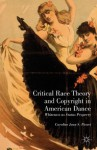 Critical Race Theory and Copyright in American Dance: Whiteness as Status Property - Caroline Joan S. Picart