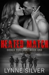 Heated Match (Coded for Love Book 1) - Lynne Silver