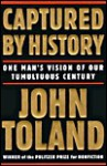 Captured by History: One Man's Vision of Our Tormented Century - John Willard Toland