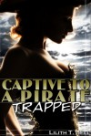 Trapped (Captive to a Pirate, #1) - Lilith T. Bell