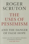 The Uses of Pessimism and the Danger of False Hope - Roger Scruton
