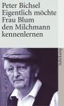 Eigentlich Möchte Frau Blum Den Milchmann Kennenlernen. 21 Geschichten - Peter Bichsel