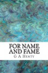 For Name and Fame - G.A. Henty