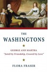 """The Washingtons: George and Martha, """"Join'd by Friendship, Crown'd by Love"""" Hardcover Deckle Edge, November 3, 2015 - Flora Fraser"""
