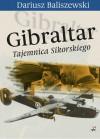 Gibraltar. Tajemnica Sikorskiego - Dariusz Baliszewski