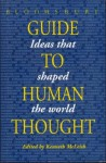 Bloomsbury Guide To Human Thought - Kenneth McLeish