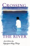Crossing the River: Short Fiction by Nguyen Huy Thiep - Nguyễn Huy Thiệp, Dana Sachs, Nguyen Nguyet Cam, Nguyet