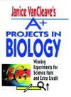 Janice VanCleave's A+ Projects in Biology: Winning Experiments for Science Fairs and Extra Credit (VanCleave A+ Science Projects Series) - Janice VanCleave